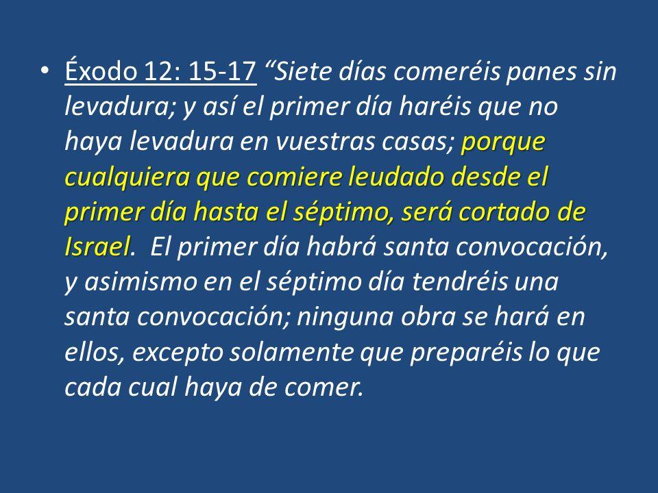porque cualquiera que comiere leudado desde el primer día hasta el séptimo, será cortado de Israel Éxodo 12: 15-17 Siete días comeréis panes sin levad