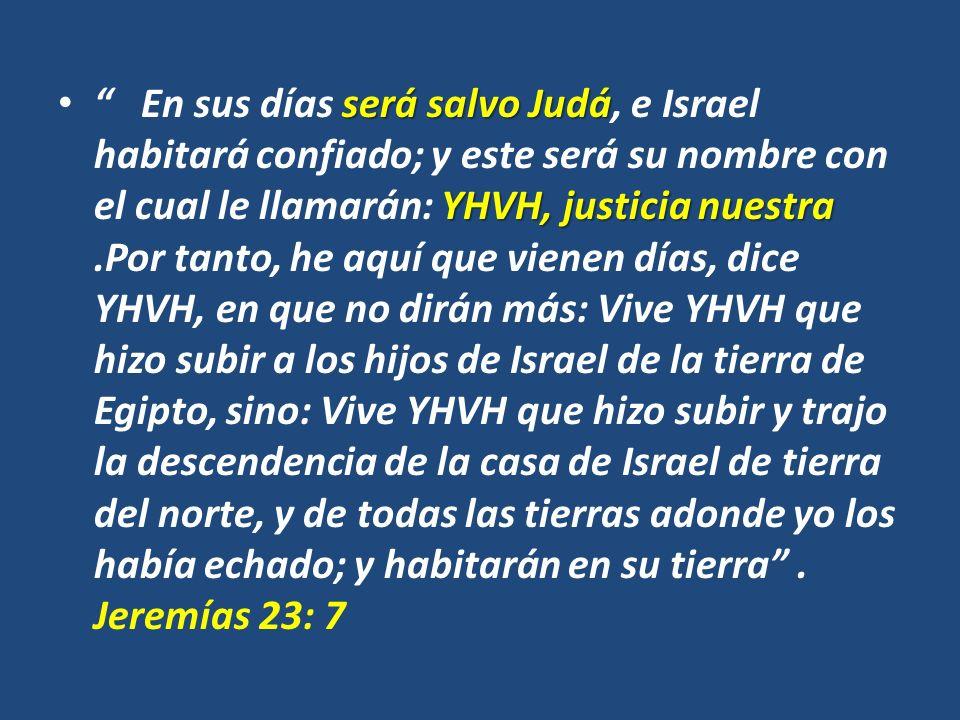 será salvo Judá YHVH, justicia nuestra En sus días será salvo Judá, e Israel habitará confiado; y este será su nombre con el cual le llamarán: YHVH, j