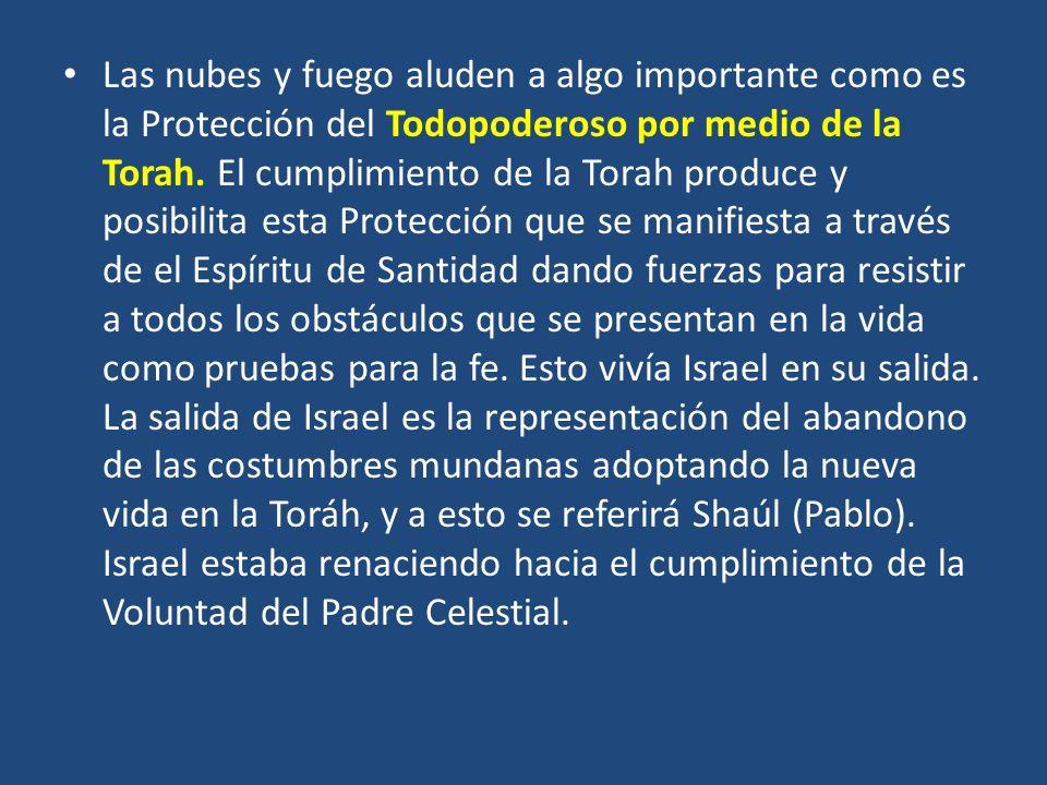Las nubes y fuego aluden a algo importante como es la Protección del Todopoderoso por medio de la Torah. El cumplimiento de la Torah produce y posibil