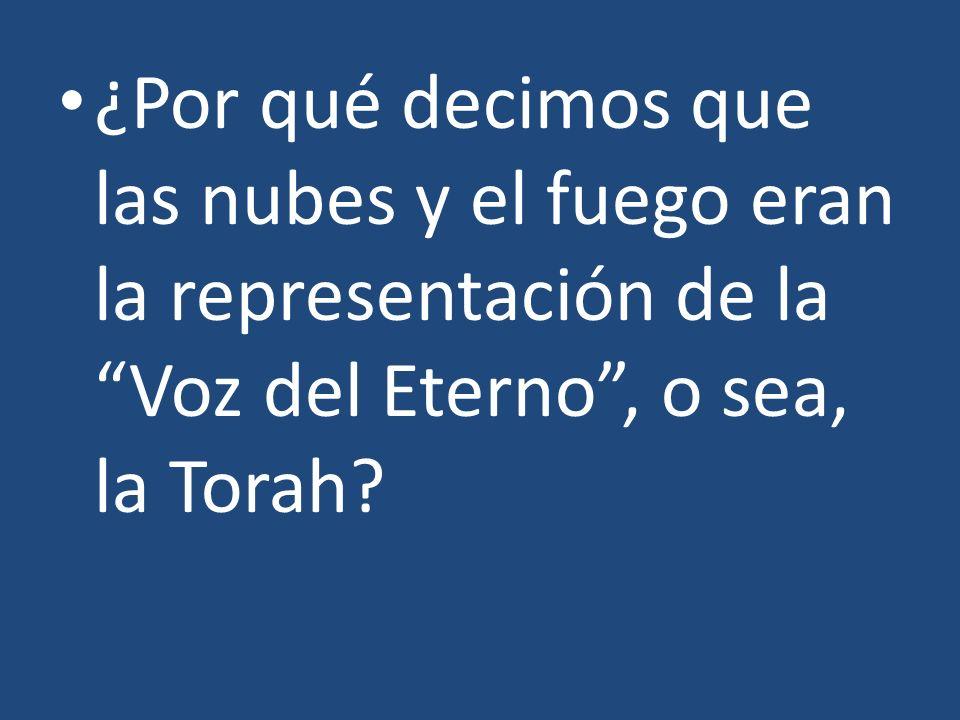 ¿Por qué decimos que las nubes y el fuego eran la representación de la Voz del Eterno, o sea, la Torah?
