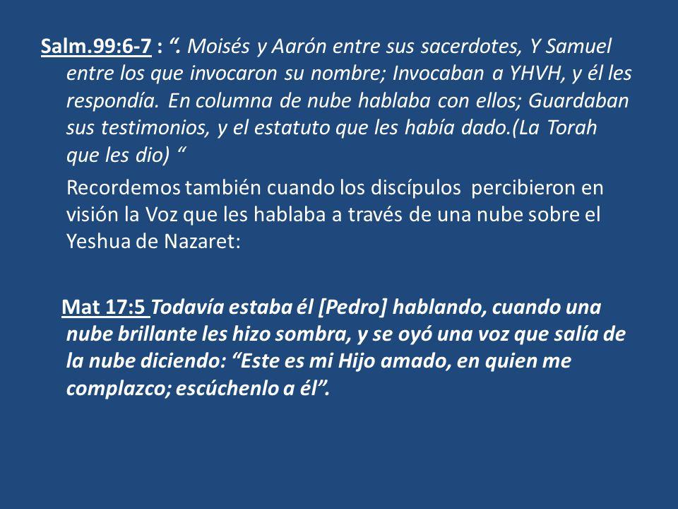 Salm.99:6-7 :. Moisés y Aarón entre sus sacerdotes, Y Samuel entre los que invocaron su nombre; Invocaban a YHVH, y él les respondía. En columna de nu