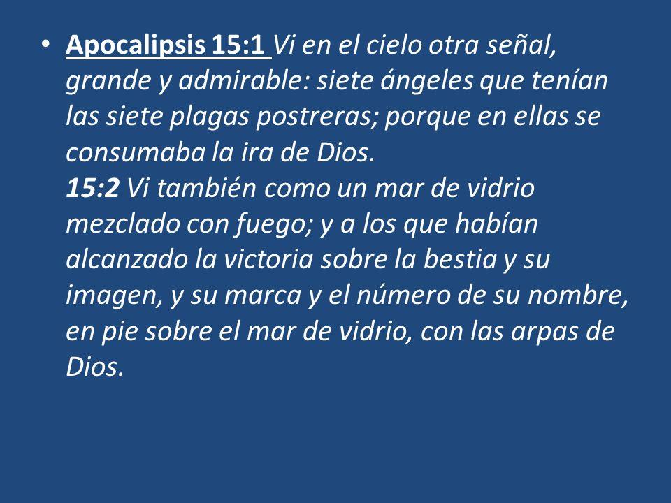Apocalipsis 15:1 Vi en el cielo otra señal, grande y admirable: siete ángeles que tenían las siete plagas postreras; porque en ellas se consumaba la i
