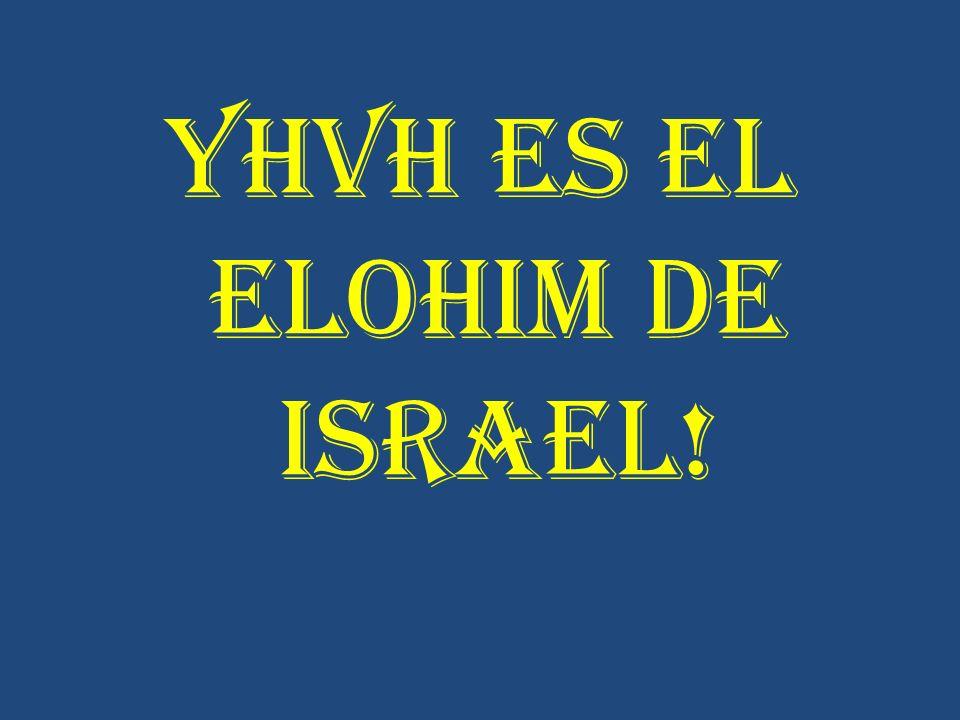 YHVH ES EL ELOHIM DE ISRAEL!