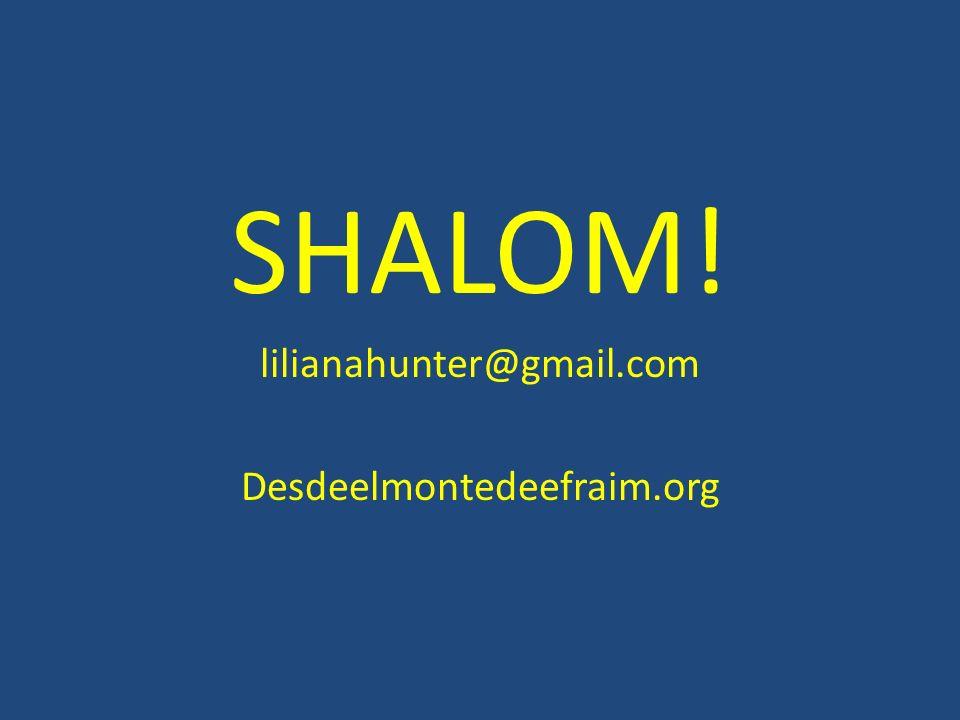 SHALOM! lilianahunter@gmail.com Desdeelmontedeefraim.org