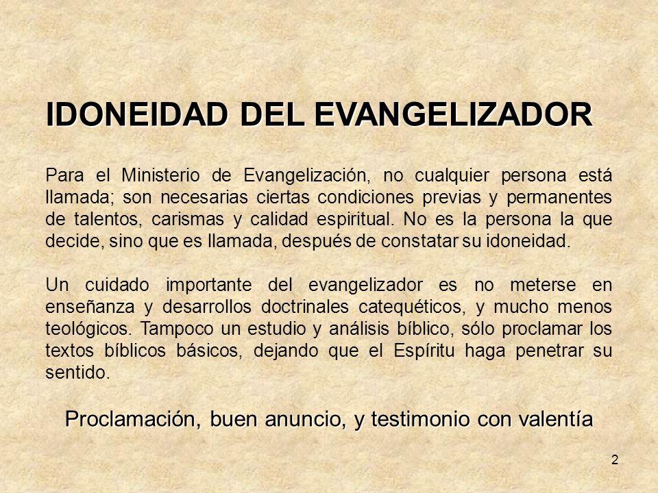2 IDONEIDAD DEL EVANGELIZADOR Para el Ministerio de Evangelización, no cualquier persona está llamada; son necesarias ciertas condiciones previas y permanentes de talentos, carismas y calidad espiritual.