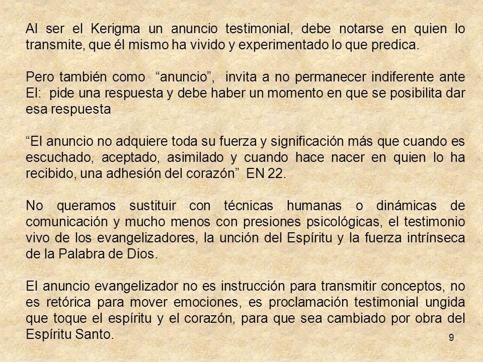 9 Al ser el Kerigma un anuncio testimonial, debe notarse en quien lo transmite, que él mismo ha vivido y experimentado lo que predica.