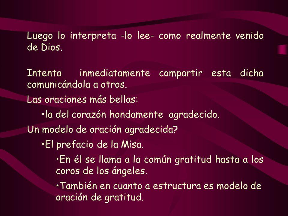 Luego lo interpreta -lo lee- como realmente venido de Dios. Intenta inmediatamente compartir esta dicha comunicándola a otros. Las oraciones más bella
