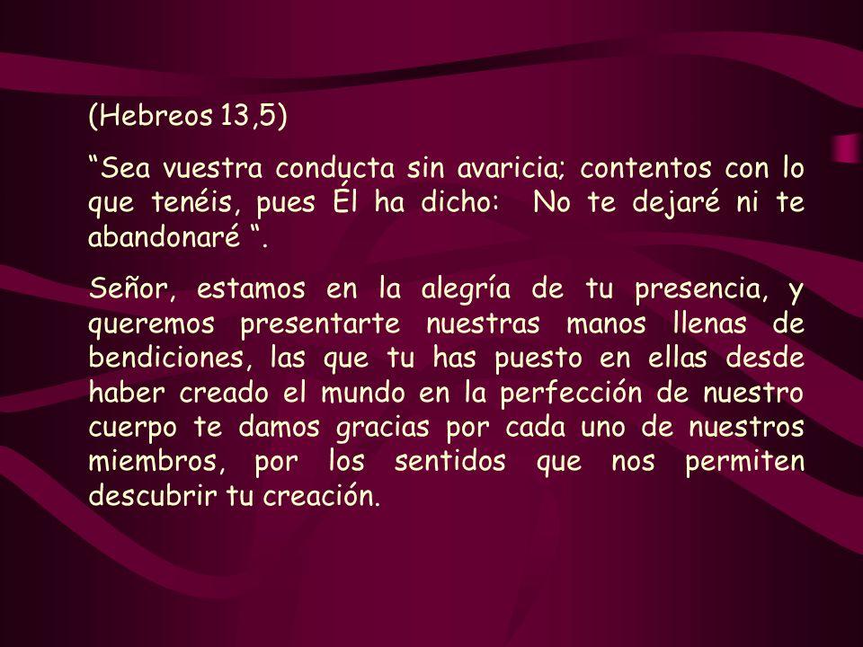 (Hebreos 13,5) Sea vuestra conducta sin avaricia; contentos con lo que tenéis, pues Él ha dicho: No te dejaré ni te abandonaré. Señor, estamos en la a