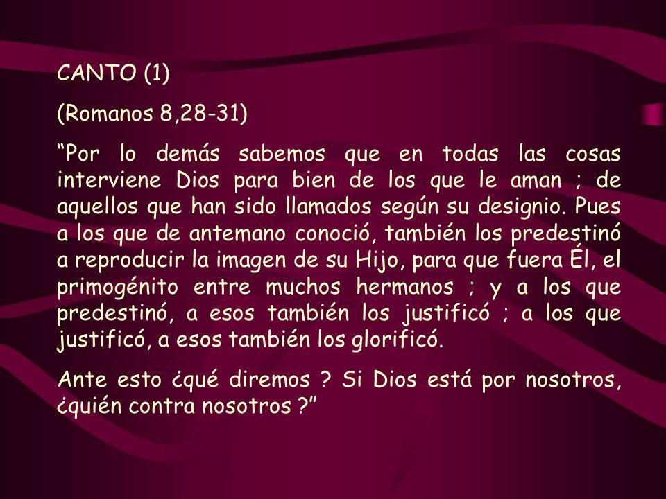 CANTO (1) (Romanos 8,28-31) Por lo demás sabemos que en todas las cosas interviene Dios para bien de los que le aman ; de aquellos que han sido llamad