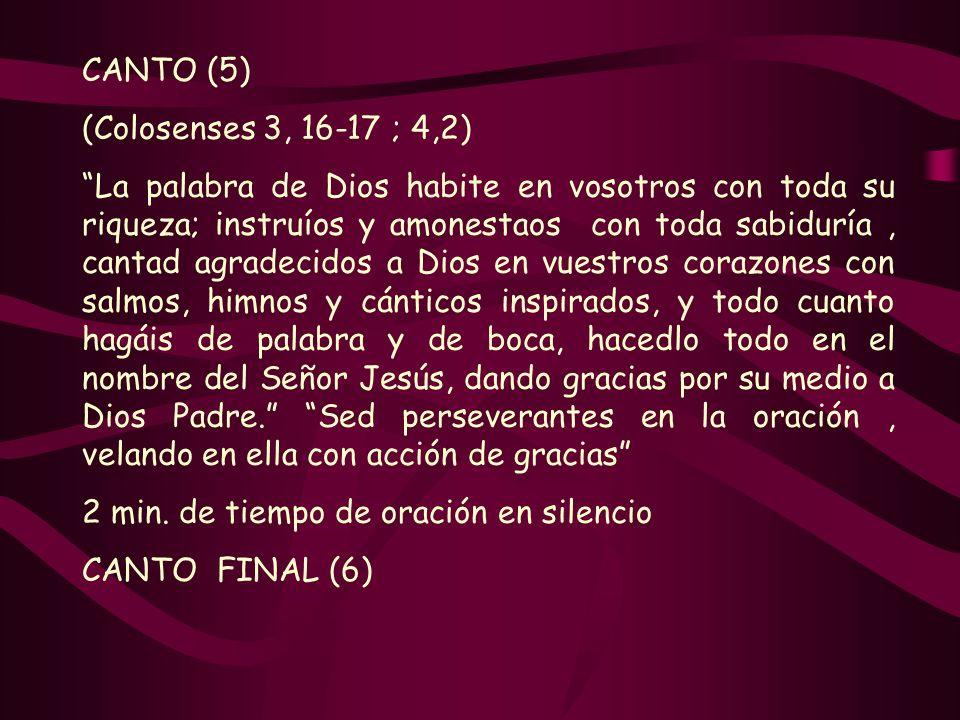CANTO (5) (Colosenses 3, 16-17 ; 4,2) La palabra de Dios habite en vosotros con toda su riqueza; instruíos y amonestaos con toda sabiduría, cantad agr