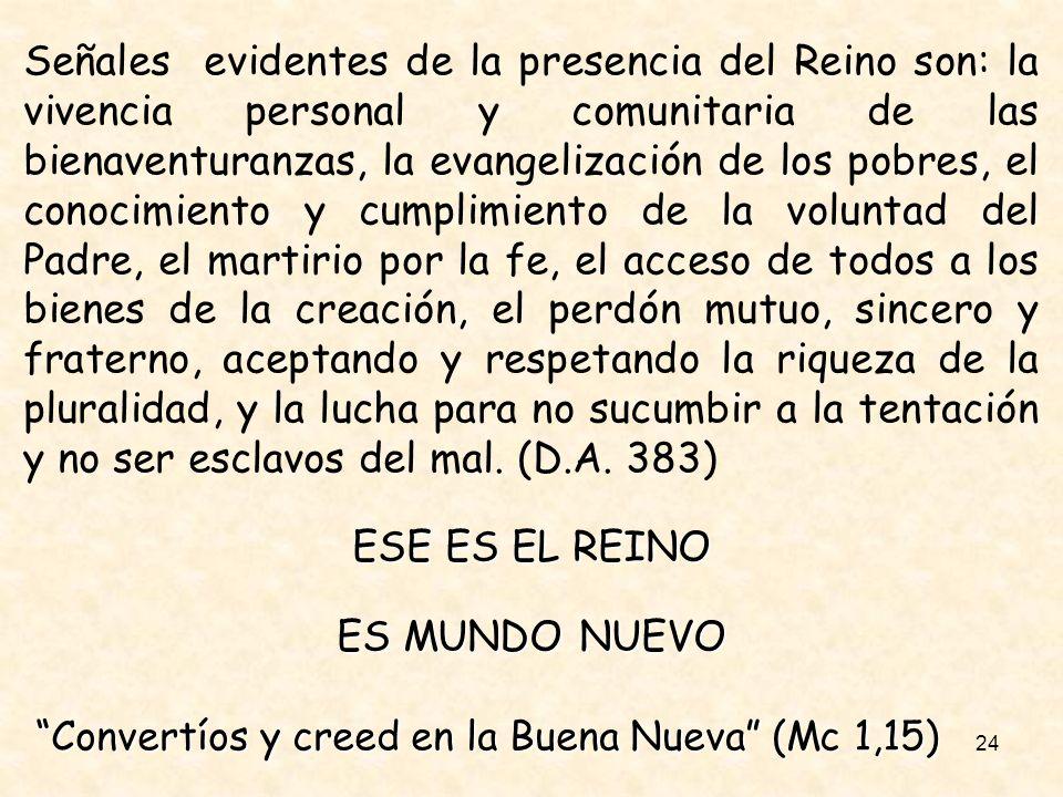 24 Señales evidentes de la presencia del Reino son: la vivencia personal y comunitaria de las bienaventuranzas, la evangelización de los pobres, el co