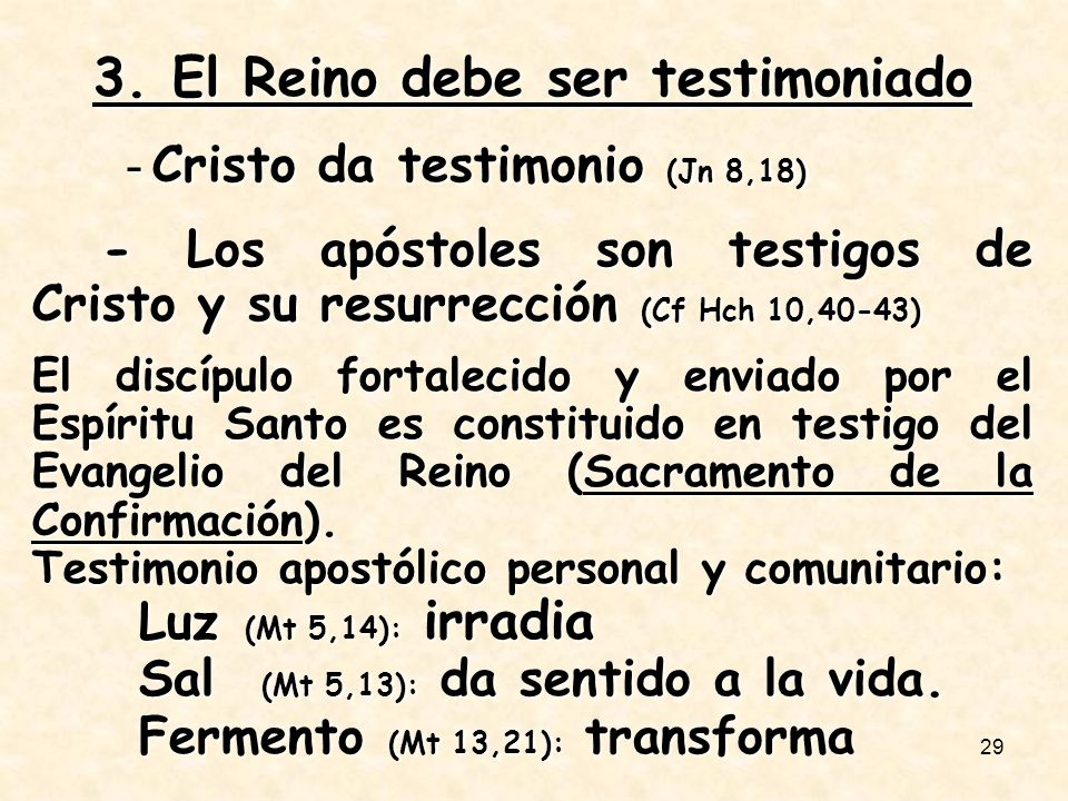 29 3. El Reino debe ser testimoniado - Cristo da testimonio (Jn 8,18) - Cristo da testimonio (Jn 8,18) - Los apóstoles son testigos de Cristo y su res
