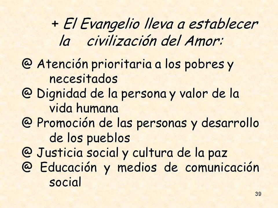 39 El Evangelio lleva a establecer la civilización del Amor: + El Evangelio lleva a establecer la civilización del Amor: @ Atención prioritaria a los