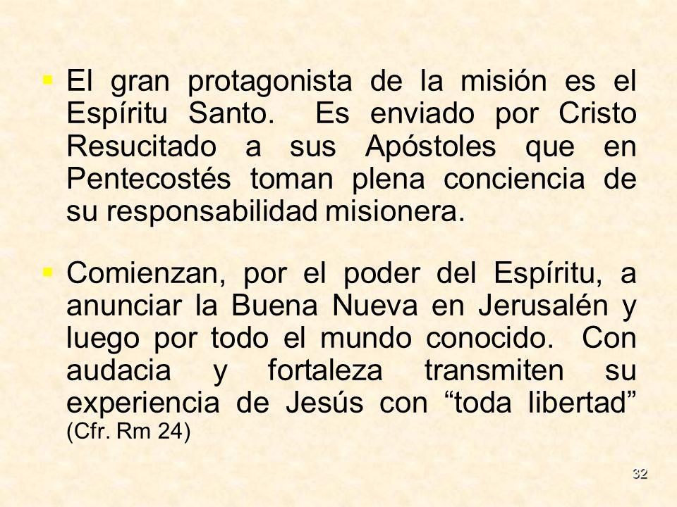 32 El gran protagonista de la misión es el Espíritu Santo. Es enviado por Cristo Resucitado a sus Apóstoles que en Pentecostés toman plena conciencia