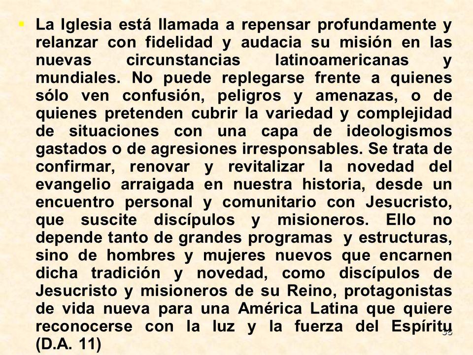 38 La Iglesia está llamada a repensar profundamente y relanzar con fidelidad y audacia su misión en las nuevas circunstancias latinoamericanas y mundi