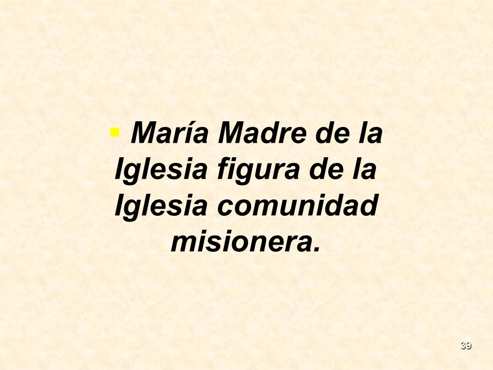 39 María Madre de la Iglesia figura de la Iglesia comunidad misionera.