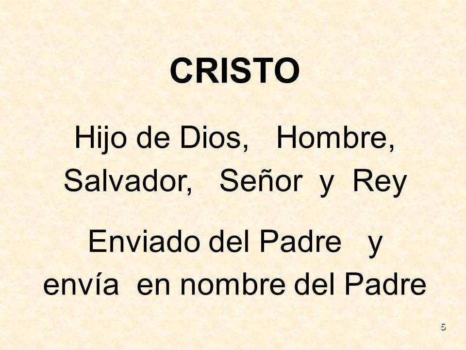 5 CRISTO Hijo de Dios, Hombre, Salvador, Señor y Rey Enviado del Padre y envía en nombre del Padre