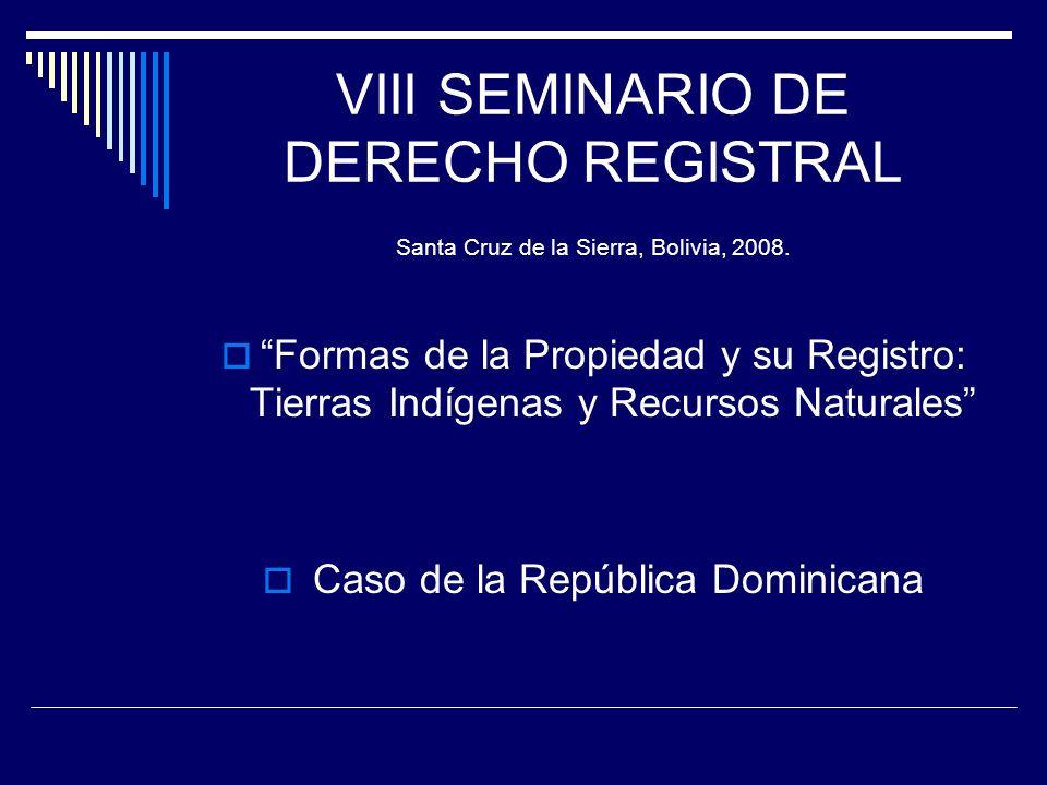VIII SEMINARIO DE DERECHO REGISTRAL Santa Cruz de la Sierra, Bolivia, 2008. Formas de la Propiedad y su Registro: Tierras Indígenas y Recursos Natural