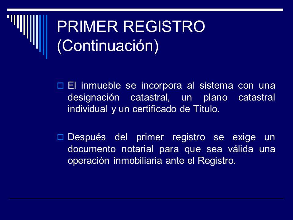 PRIMER REGISTRO (Continuación) El inmueble se incorpora al sistema con una designación catastral, un plano catastral individual y un certificado de Tí