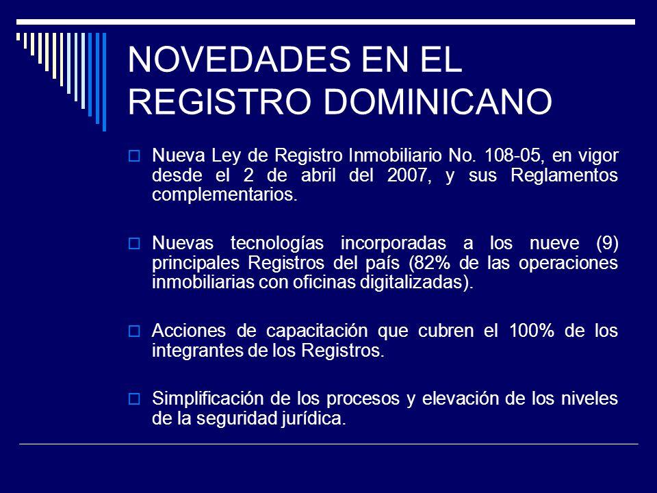 NOVEDADES EN EL REGISTRO DOMINICANO Nueva Ley de Registro Inmobiliario No. 108-05, en vigor desde el 2 de abril del 2007, y sus Reglamentos complement