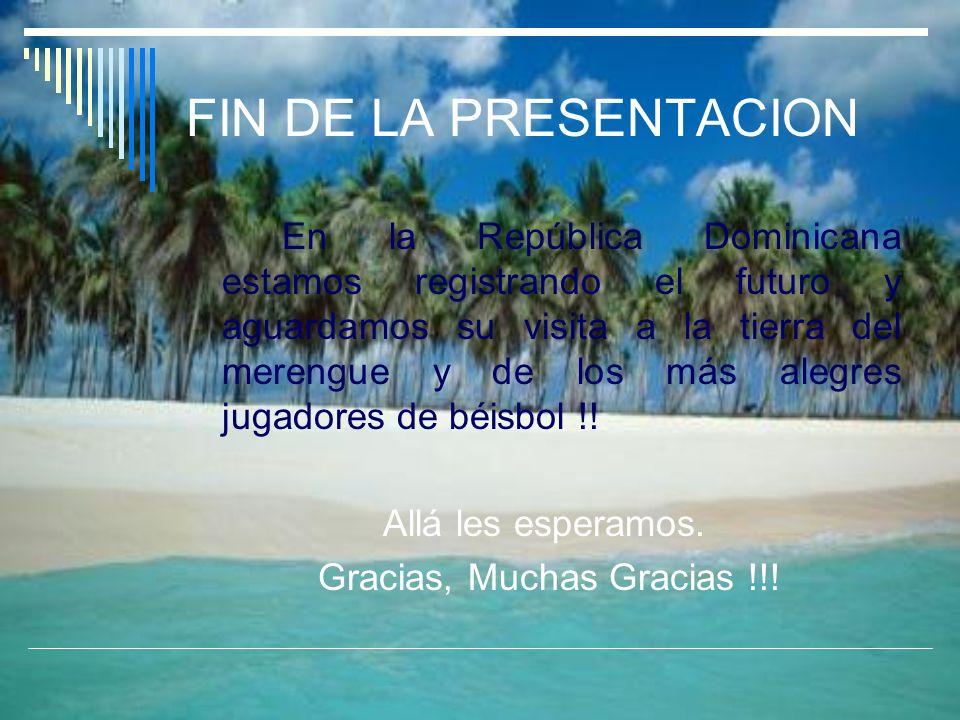 FIN DE LA PRESENTACION En la República Dominicana estamos registrando el futuro y aguardamos su visita a la tierra del merengue y de los más alegres j