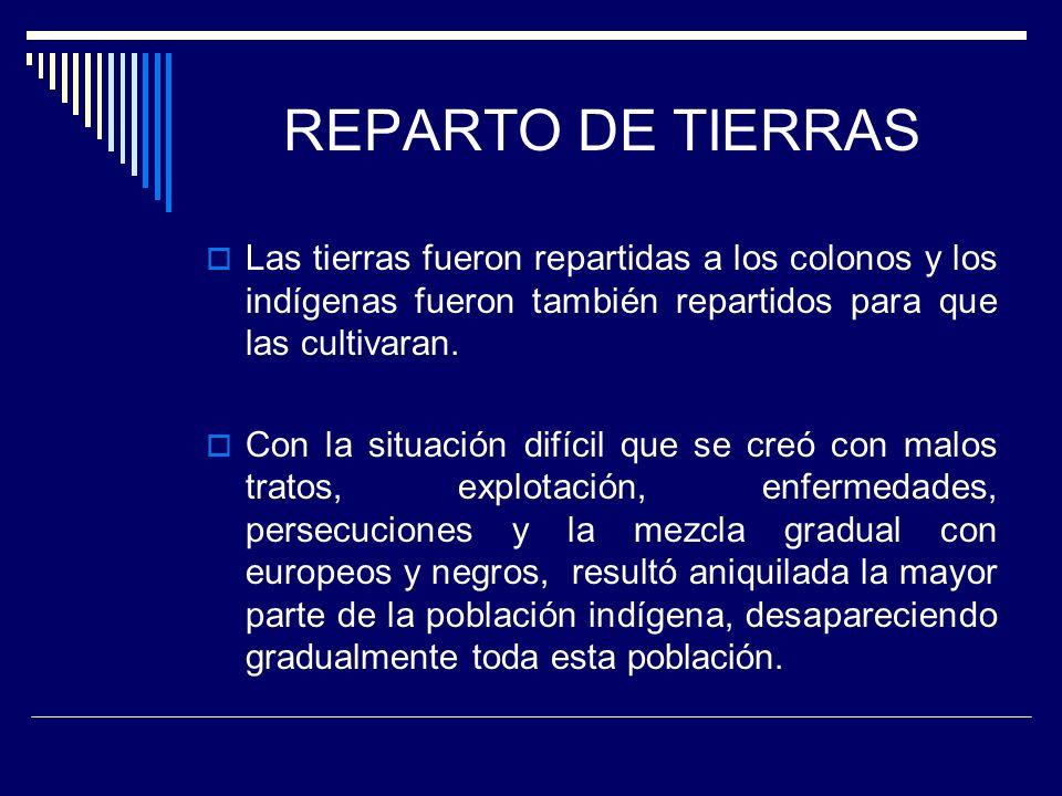 REPARTO DE TIERRAS Las tierras fueron repartidas a los colonos y los indígenas fueron también repartidos para que las cultivaran. Con la situación dif