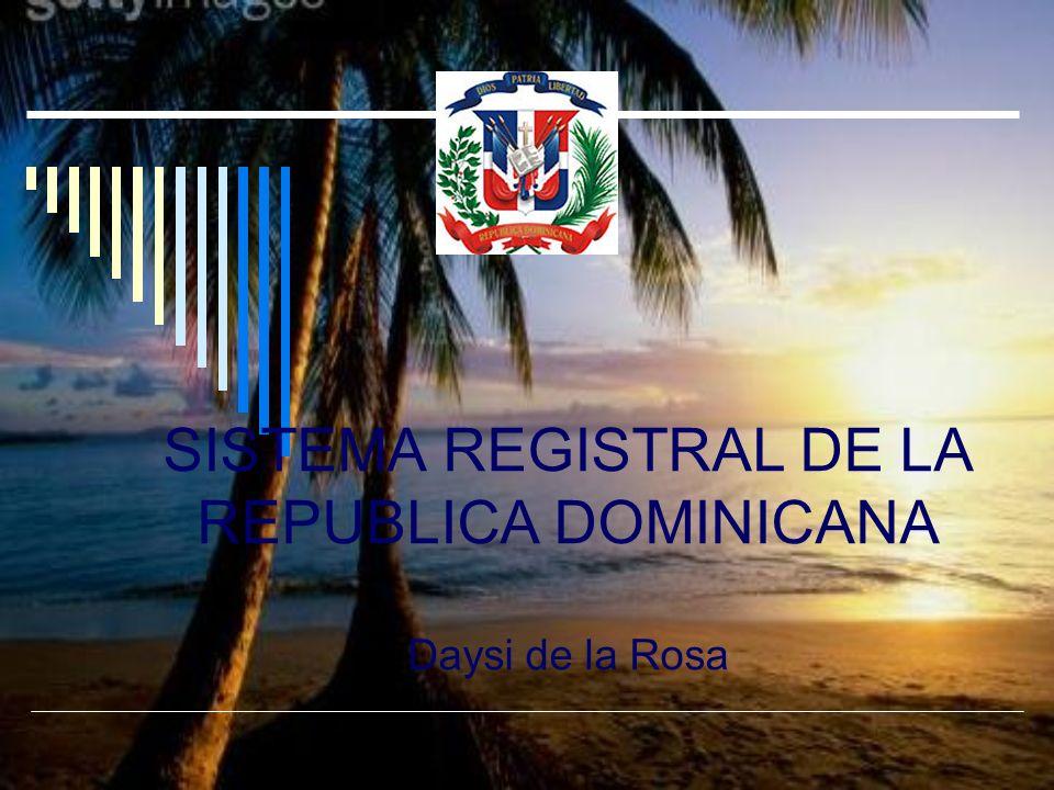 SISTEMA REGISTRAL DE LA REPUBLICA DOMINICANA Daysi de la Rosa