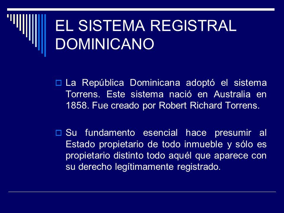 EL SISTEMA REGISTRAL DOMINICANO La República Dominicana adoptó el sistema Torrens. Este sistema nació en Australia en 1858. Fue creado por Robert Rich