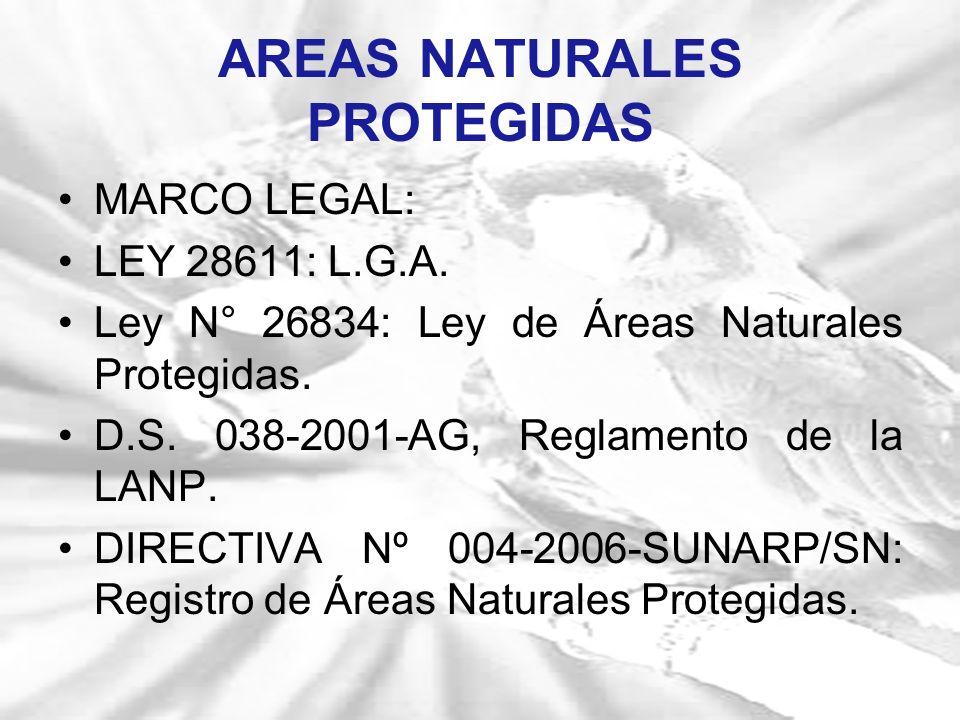 MARCO LEGAL: LEY 28611: L.G.A. Ley N° 26834: Ley de Áreas Naturales Protegidas. D.S. 038-2001-AG, Reglamento de la LANP. DIRECTIVA Nº 004-2006-SUNARP/