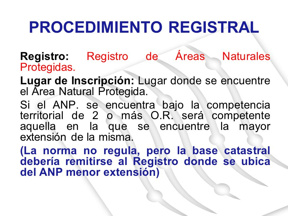 PROCEDIMIENTO REGISTRAL Registro: Registro de Áreas Naturales Protegidas. Lugar de Inscripción: Lugar donde se encuentre el Área Natural Protegida. Si