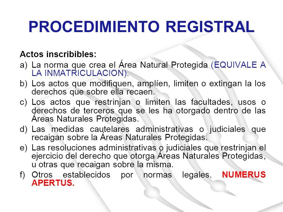 Actos inscribibles: a)La norma que crea el Área Natural Protegida (EQUIVALE A LA INMATRICULACION). b)Los actos que modifiquen, amplíen, limiten o exti