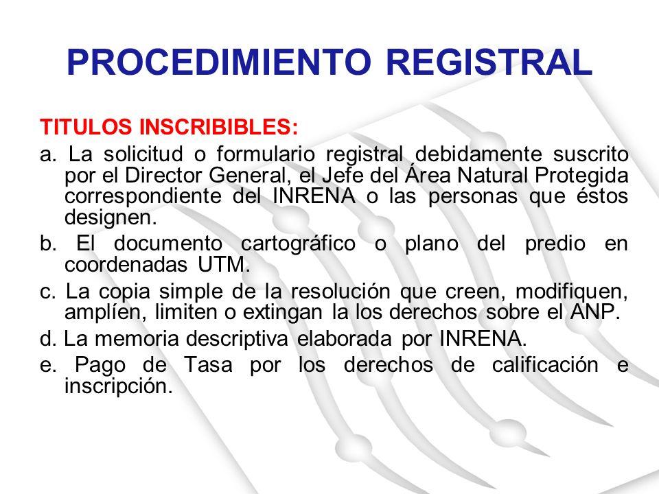 TITULOS INSCRIBIBLES: a. La solicitud o formulario registral debidamente suscrito por el Director General, el Jefe del Área Natural Protegida correspo
