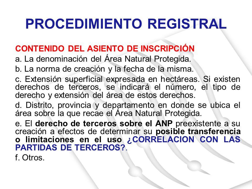 CONTENIDO DEL ASIENTO DE INSCRIPCIÓN a. La denominación del Área Natural Protegida. b. La norma de creación y la fecha de la misma. c. Extensión super