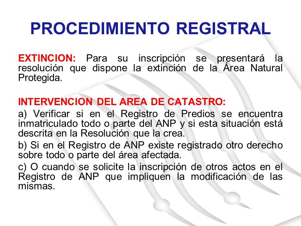 EXTINCION: Para su inscripción se presentará la resolución que dispone la extinción de la Área Natural Protegida. INTERVENCION DEL AREA DE CATASTRO: a