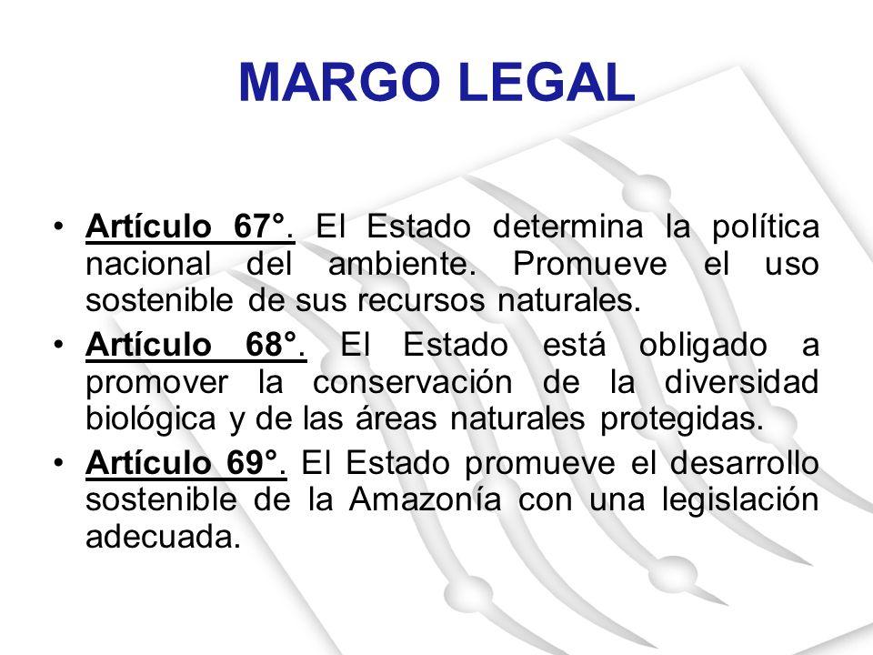MARGO LEGAL Artículo 67°. El Estado determina la política nacional del ambiente. Promueve el uso sostenible de sus recursos naturales. Artículo 68°. E