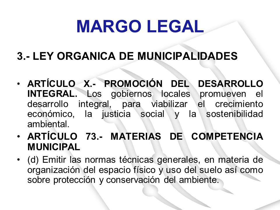 3.- LEY ORGANICA DE MUNICIPALIDADES ARTÍCULO X.- PROMOCIÓN DEL DESARROLLO INTEGRAL. Los gobiernos locales promueven el desarrollo integral, para viabi