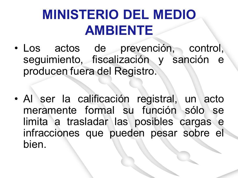 MINISTERIO DEL MEDIO AMBIENTE Los actos de prevención, control, seguimiento, fiscalización y sanción e producen fuera del Registro. Al ser la califica