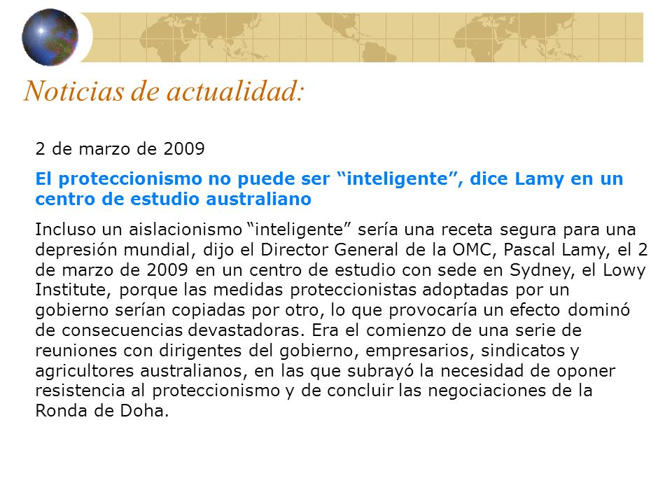 Noticias de actualidad: 2 de marzo de 2009 El proteccionismo no puede ser inteligente, dice Lamy en un centro de estudio australiano Incluso un aislac