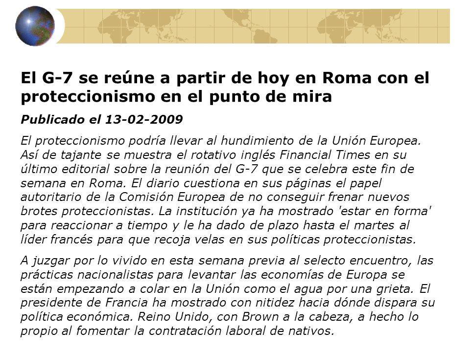 El G-7 se reúne a partir de hoy en Roma con el proteccionismo en el punto de mira Publicado el 13-02-2009 El proteccionismo podría llevar al hundimien