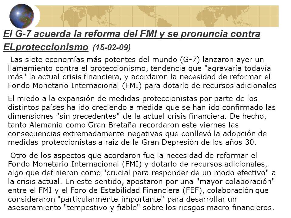 El G-7 acuerda la reforma del FMI y se pronuncia contra ELproteccionismo (15-02-09) Las siete economías más potentes del mundo (G-7) lanzaron ayer un