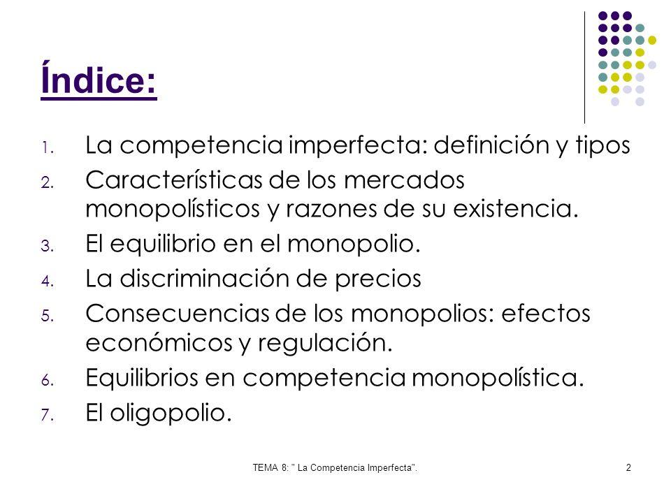TEMA 8: La Competencia Imperfecta .43 Para logra el equilibrio no existen reglas sencillas, debido a que es difícil conocer de que forma va a reaccionar la empresa.