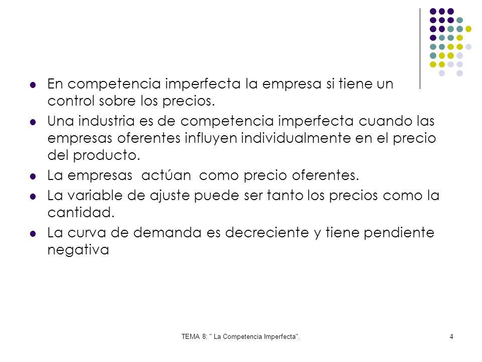 TEMA 8: La Competencia Imperfecta .15 Relación entre la producción, el ingreso medio y el ingreso marginal del monopolio En situación de monopolio el precio se puede controlar en mayor o menor medida.