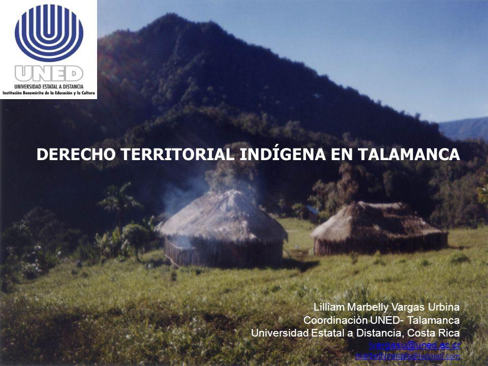 DERECHO TERRITORIAL INDÍGENA EN TALAMANCA Lilliam Marbelly Vargas Urbina Coordinación UNED- Talamanca Universidad Estatal a Distancia, Costa Rica lvar