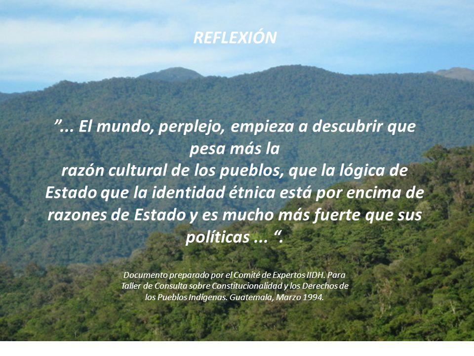 REFLEXIÓN... El mundo, perplejo, empieza a descubrir que pesa más la razón cultural de los pueblos, que la lógica de Estado que la identidad étnica es
