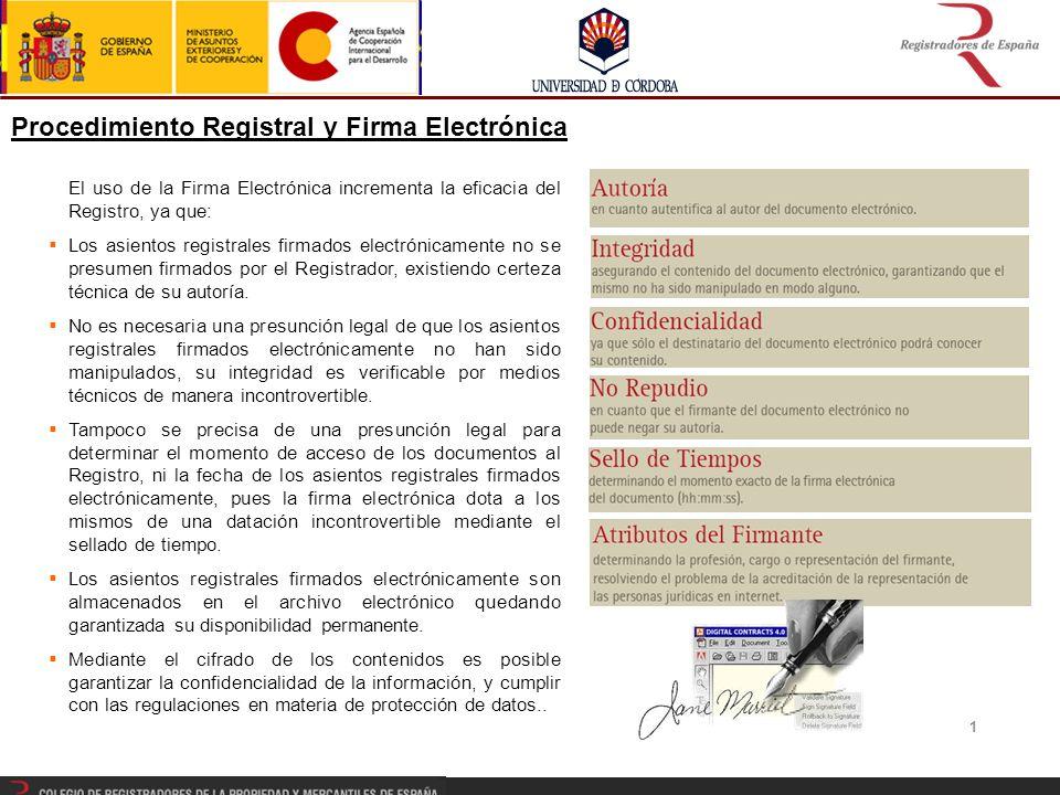 1 El uso de la Firma Electrónica incrementa la eficacia del Registro, ya que: Los asientos registrales firmados electrónicamente no se presumen firmados por el Registrador, existiendo certeza técnica de su autoría.
