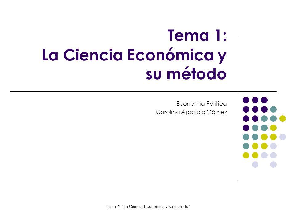 Tema 1: La Ciencia Económica y su método Índice 1.