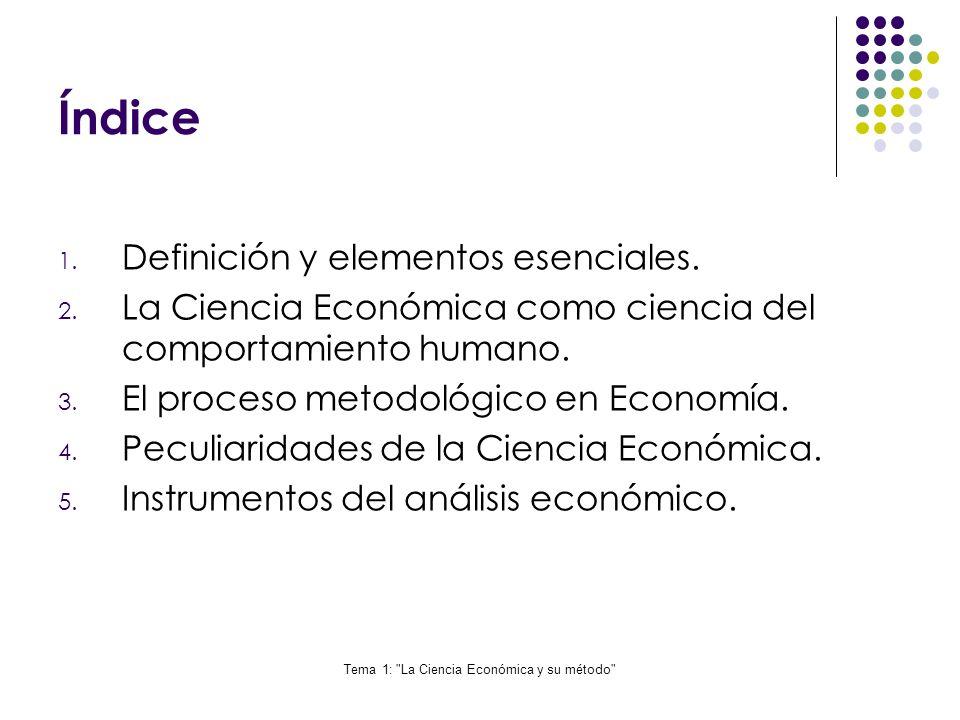 Tema 1: La Ciencia Económica y su método Características Existen dos características deseables en cualquier modelo: - Que las variables estén claramente definidas.