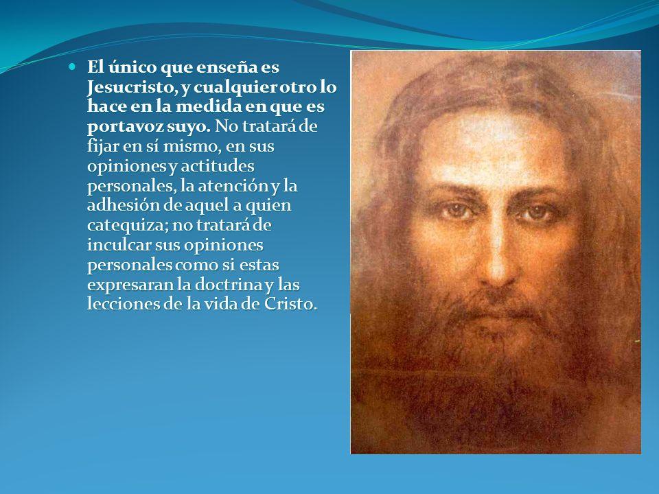 Transmitir la doctrina de Cristo A través de la catequesis hay que transmitir no la propia doctrina o la de otro maestro, sino la enseñanza de Jesucri
