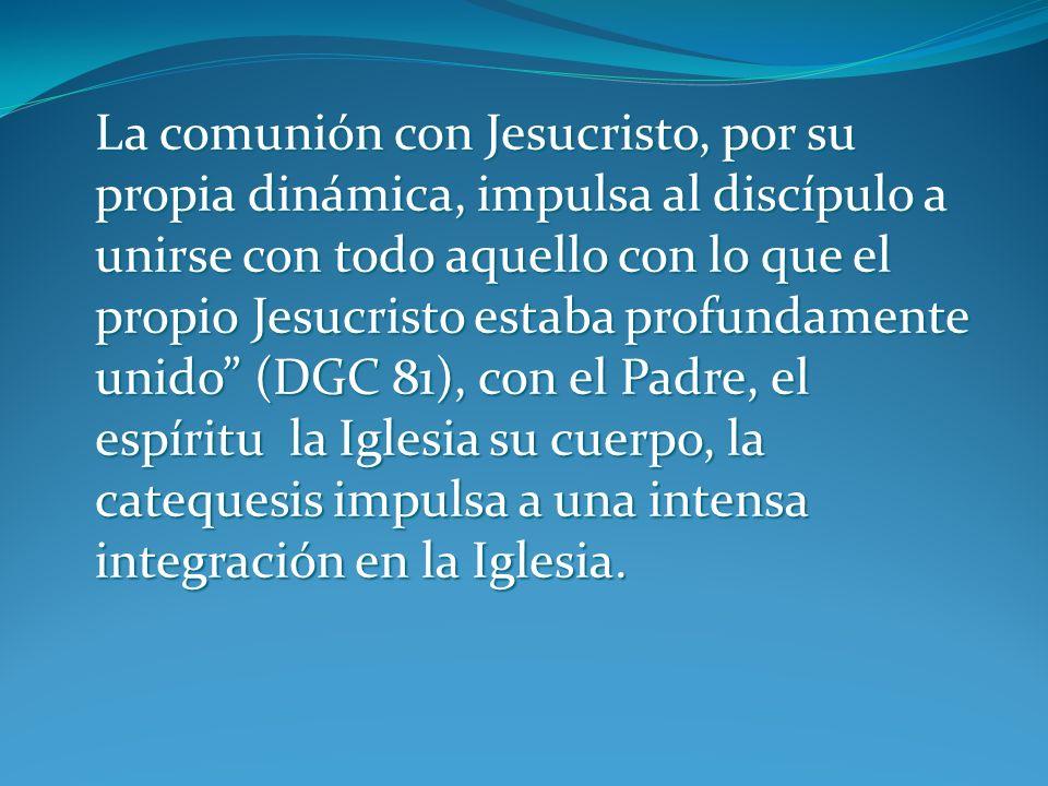 DIRECTORIO GENERAL Finalidad vinculativa de la catequesis La comunión con Jesucristo, y esta la finalidad última del Directorio: El fin definitivo de la catequesis es poner a uno no sólo en contacto sino en comunión, en intimidad con Jesucristo (DGC 80).