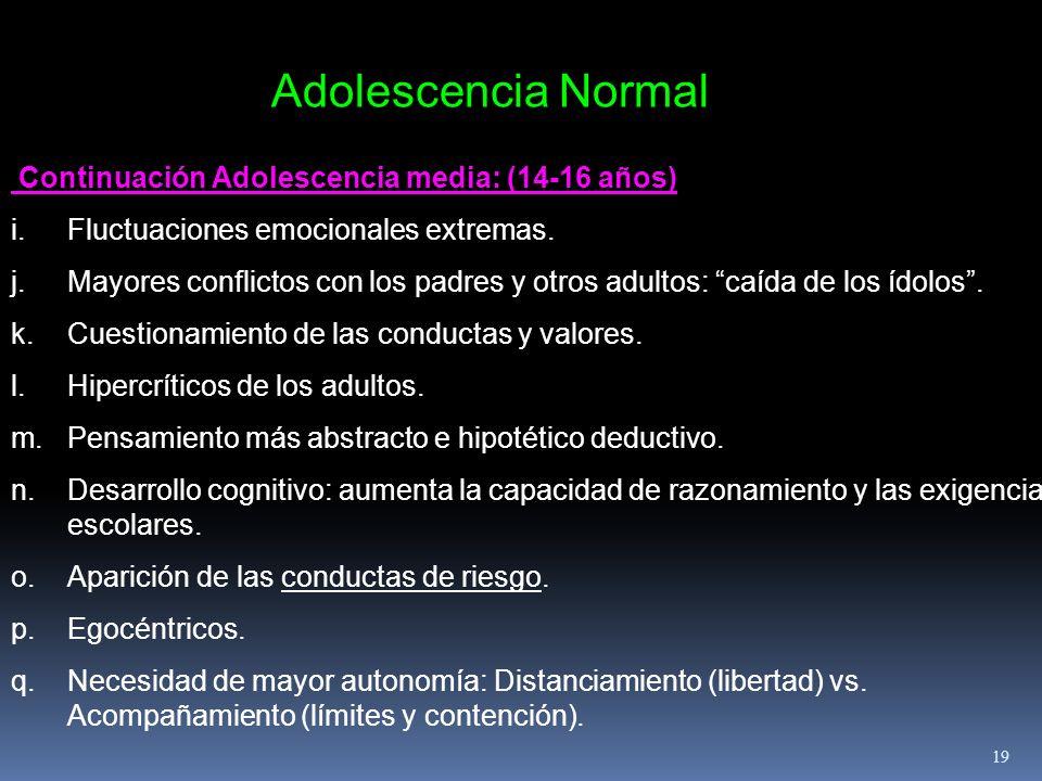 Continuación Adolescencia media: (14-16 años) i.Fluctuaciones emocionales extremas. j.Mayores conflictos con los padres y otros adultos: caída de los